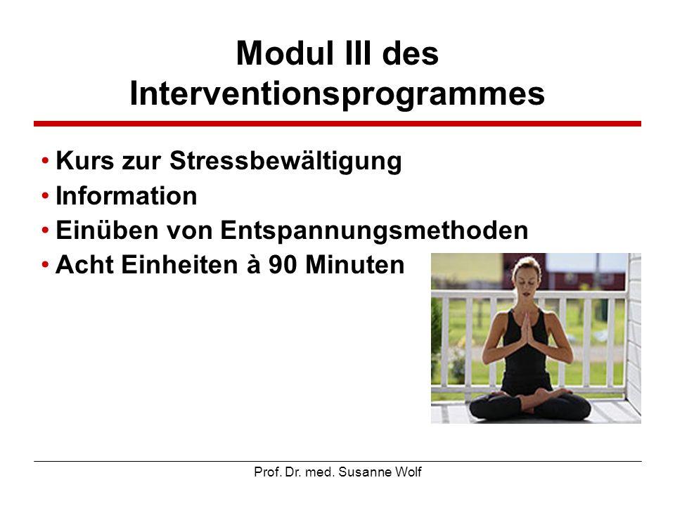 Prof. Dr. med. Susanne Wolf Modul III des Interventionsprogrammes Kurs zur Stressbewältigung Information Einüben von Entspannungsmethoden Acht Einheit