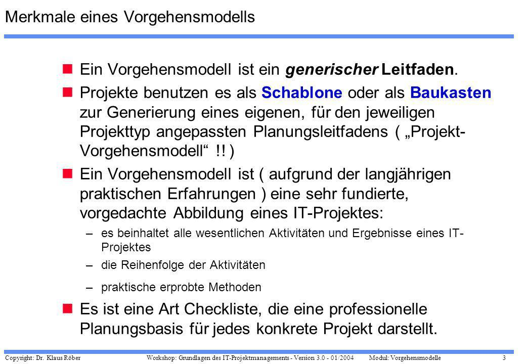 Copyright: Dr. Klaus Röber 3 Workshop: Grundlagen des IT-Projektmanagements - Version 3.0 - 01/2004Modul: Vorgehensmodelle Merkmale eines Vorgehensmod