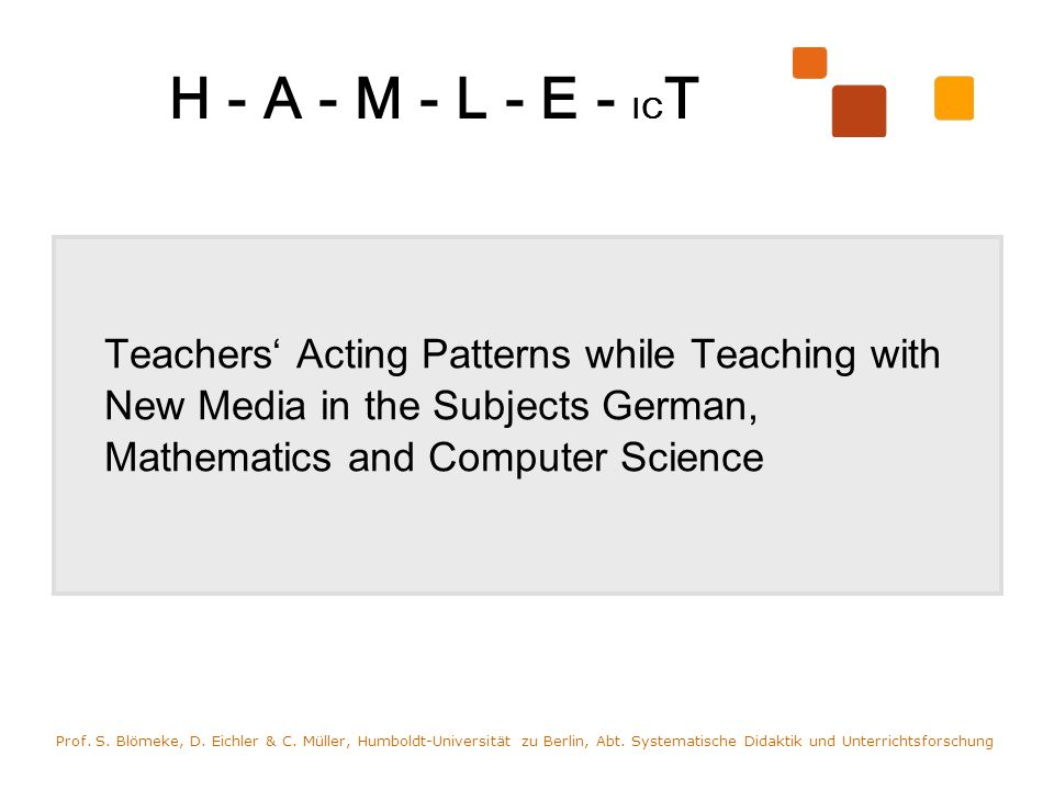 H - A - M - L - E - IC T i ntroduction methods & sample theoretical framework category system hypothetical results research purposes examine and describe teachers acting patterns generate hypotheses concerning the connection between teachers acting patterns and the influence of subject and level of media-experience contributing to the research objective of creating the basis for a complex theory about teachers behaviour in context of ICT use Prof.