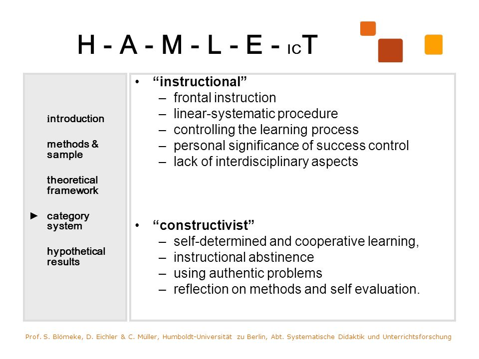 H - A - M - L - E - IC T instructional –frontal instruction –linear-systematic procedure –controlling the learning process –personal significance of success control –lack of interdisciplinary aspects constructivist –self-determined and cooperative learning, –instructional abstinence –using authentic problems –reflection on methods and self evaluation.