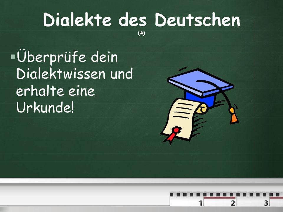 Dialekte des Deutschen (A) Überprüfe dein Dialektwissen und erhalte eine Urkunde!