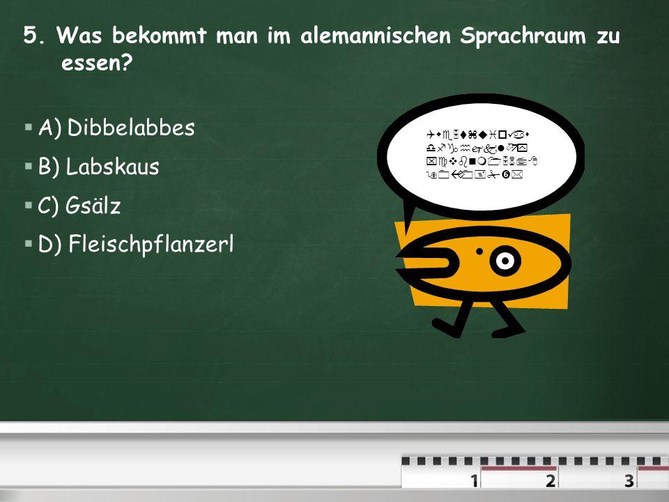 5.Was bekommt man im alemannischen Sprachraum zu essen.