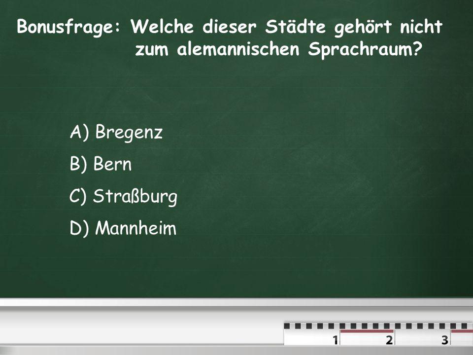 5. Was bekommt man im alemannischen Sprachraum zu essen? A) Dibbelabbes B) Labskaus C) Gsälz D) Fleischpflanzerl