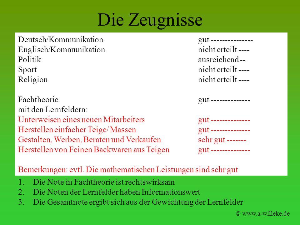 Die Zeugnisse © www.a-willeke.de Deutsch/Kommunikation gut --------------- Englisch/Kommunikation nicht erteilt ---- Politik ausreichend -- Sport nich