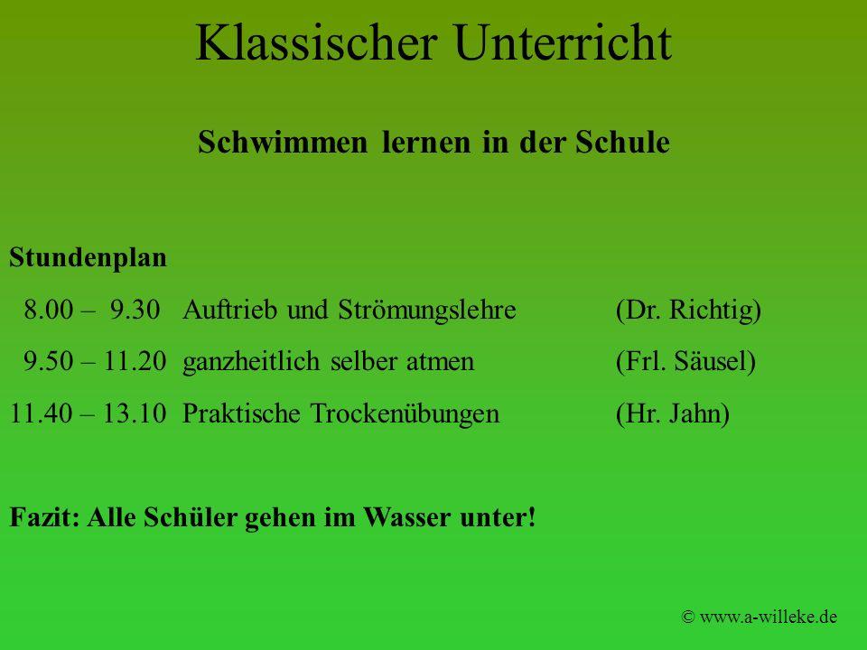 Klassischer Unterricht © www.a-willeke.de Schwimmen lernen in der Schule Stundenplan 8.00 – 9.30 Auftrieb und Strömungslehre (Dr. Richtig) 9.50 – 11.2
