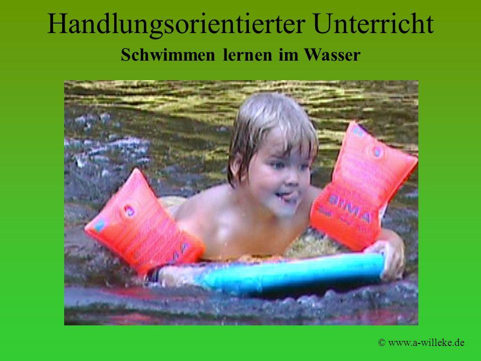 Handlungsorientierter Unterricht © www.a-willeke.de Schwimmen lernen im Wasser