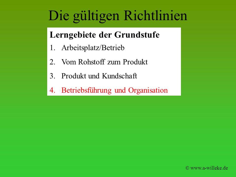 Die gültigen Richtlinien Lerngebiete der Grundstufe © www.a-willeke.de 1.Arbeitsplatz/Betrieb 2.Vom Rohstoff zum Produkt 3.Produkt und Kundschaft 4.Be