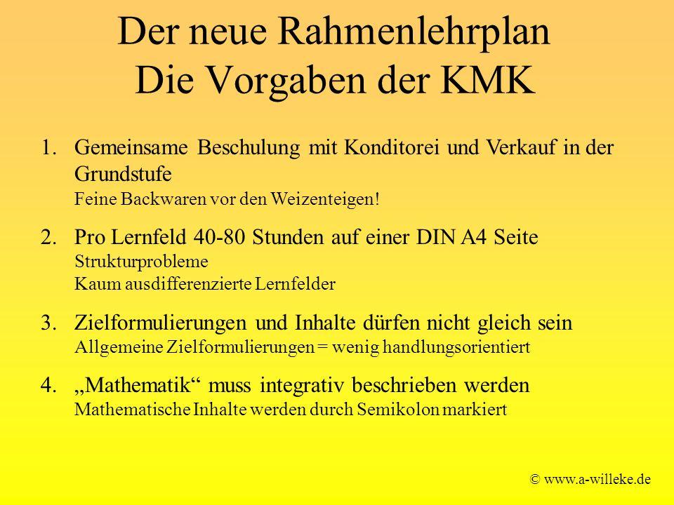 Der neue Rahmenlehrplan Die Vorgaben der KMK © www.a-willeke.de 1.Gemeinsame Beschulung mit Konditorei und Verkauf in der Grundstufe Feine Backwaren vor den Weizenteigen.