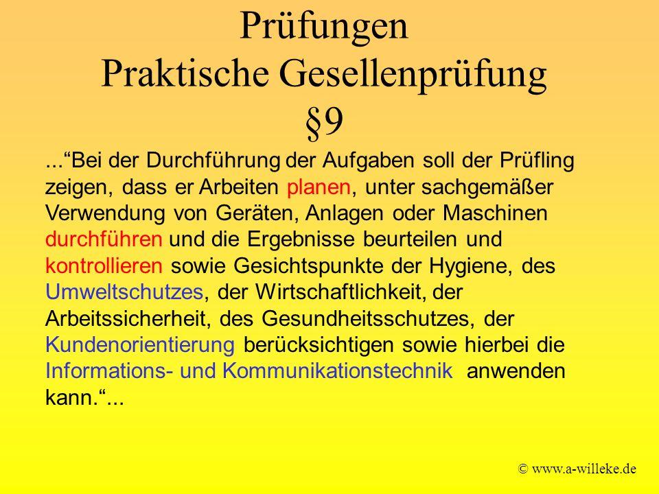 Prüfungen Praktische Gesellenprüfung §9 © www.a-willeke.de...Bei der Durchführung der Aufgaben soll der Prüfling zeigen, dass er Arbeiten planen, unte