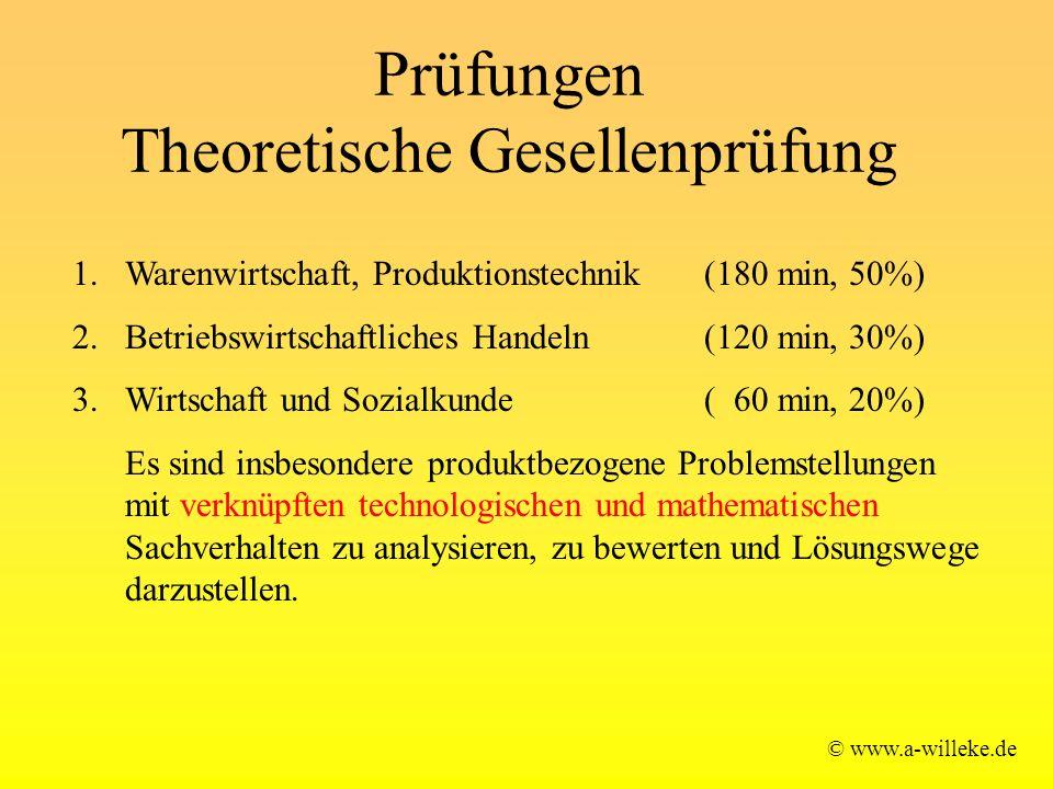 Prüfungen Theoretische Gesellenprüfung © www.a-willeke.de 1.Warenwirtschaft, Produktionstechnik (180 min, 50%) 2.Betriebswirtschaftliches Handeln (120