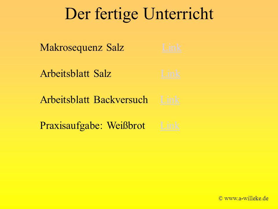 Der fertige Unterricht © www.a-willeke.de Makrosequenz Salz LinkLink Arbeitsblatt Salz LinkLink Arbeitsblatt Backversuch LinkLink Praxisaufgabe: Weißbrot LinkLink