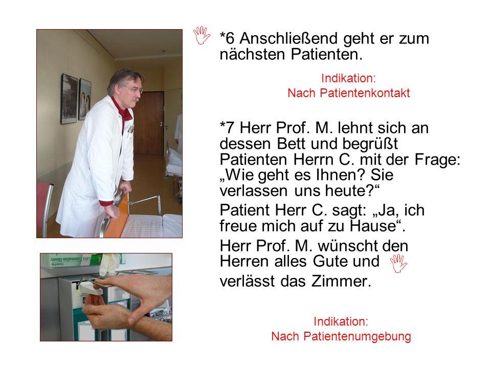 *6 Anschließend geht er zum nächsten Patienten. *7 Herr Prof. M. lehnt sich an dessen Bett und begrüßt Patienten Herrn C. mit der Frage: Wie geht es I