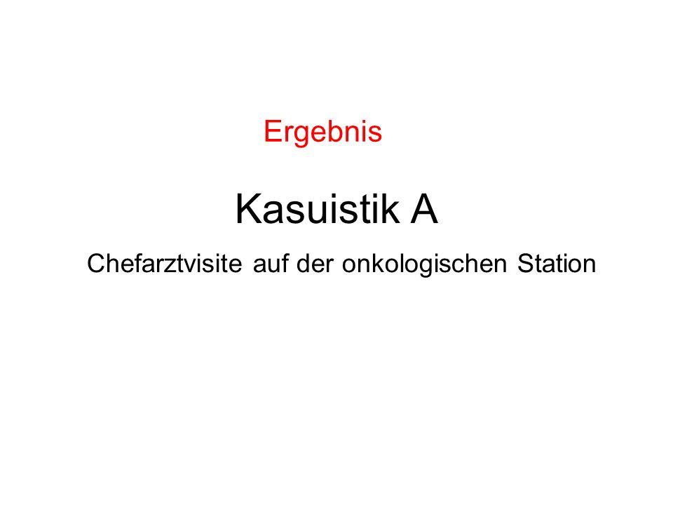Kasuistik A Chefarztvisite auf der onkologischen Station Ergebnis