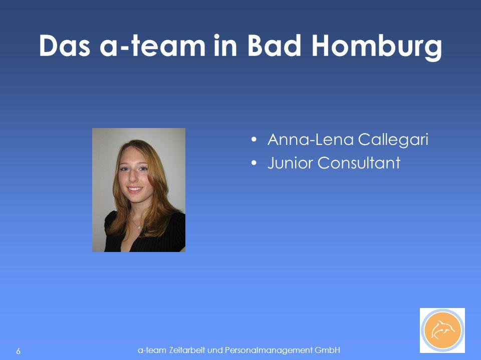 a-team Zeitarbeit und Personalmanagement GmbH 6 Das a-team in Bad Homburg Anna-Lena Callegari Junior Consultant