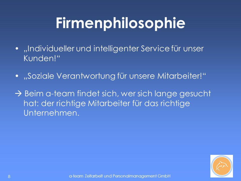 a-team Zeitarbeit und Personalmanagement GmbH 8 Firmenphilosophie Individueller und intelligenter Service für unser Kunden.