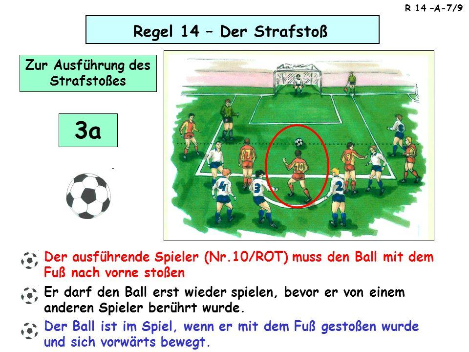 Regel 14 – Der Strafstoß Zur Ausführung des Strafstoßes Der ausführende Spieler (Nr.10/ROT) muss den Ball mit dem Fuß nach vorne stoßen Er darf den Ba