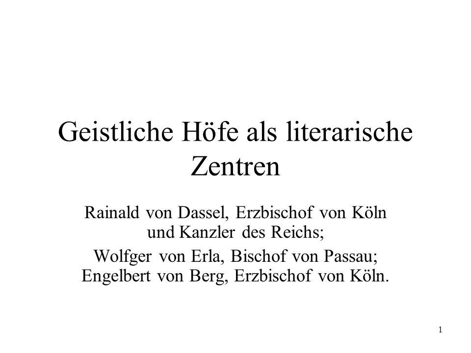 1 Geistliche Höfe als literarische Zentren Rainald von Dassel, Erzbischof von Köln und Kanzler des Reichs; Wolfger von Erla, Bischof von Passau; Engel