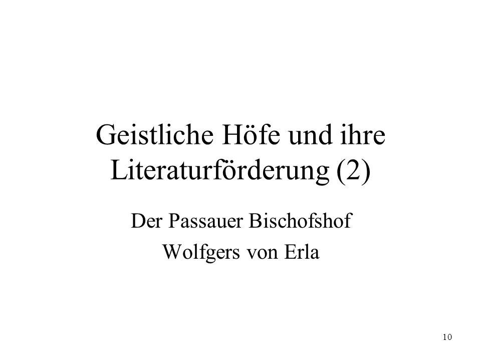 10 Geistliche Höfe und ihre Literaturförderung (2) Der Passauer Bischofshof Wolfgers von Erla
