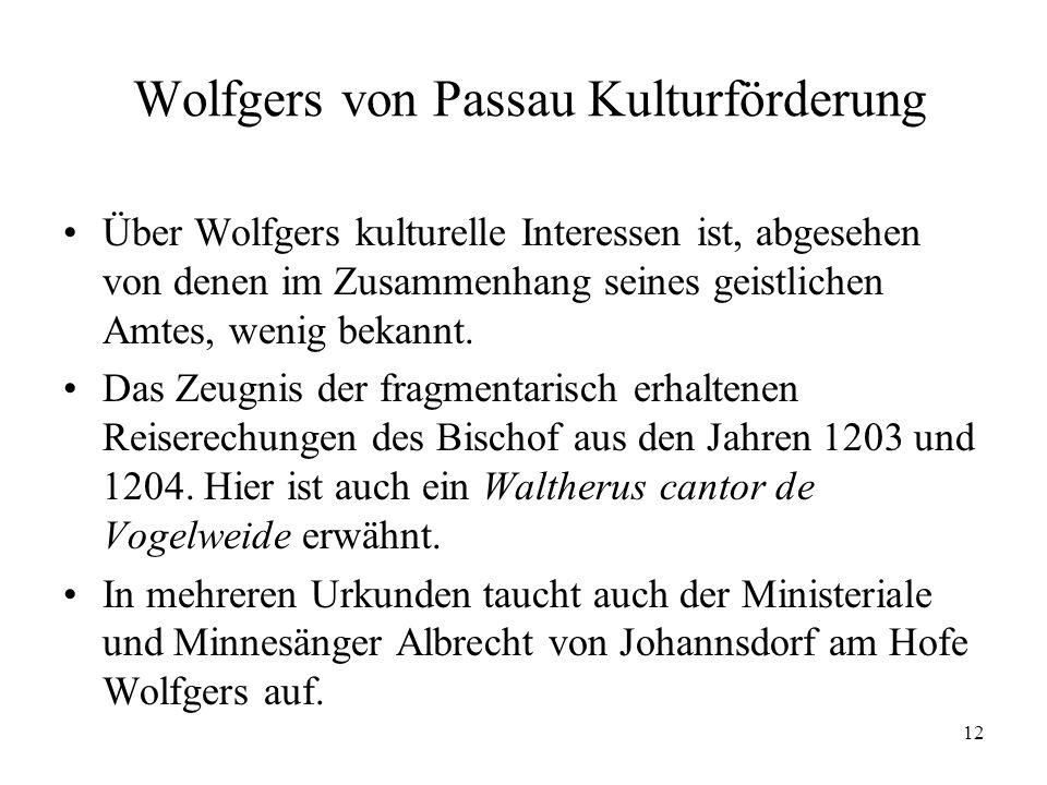 12 Wolfgers von Passau Kulturförderung Über Wolfgers kulturelle Interessen ist, abgesehen von denen im Zusammenhang seines geistlichen Amtes, wenig be