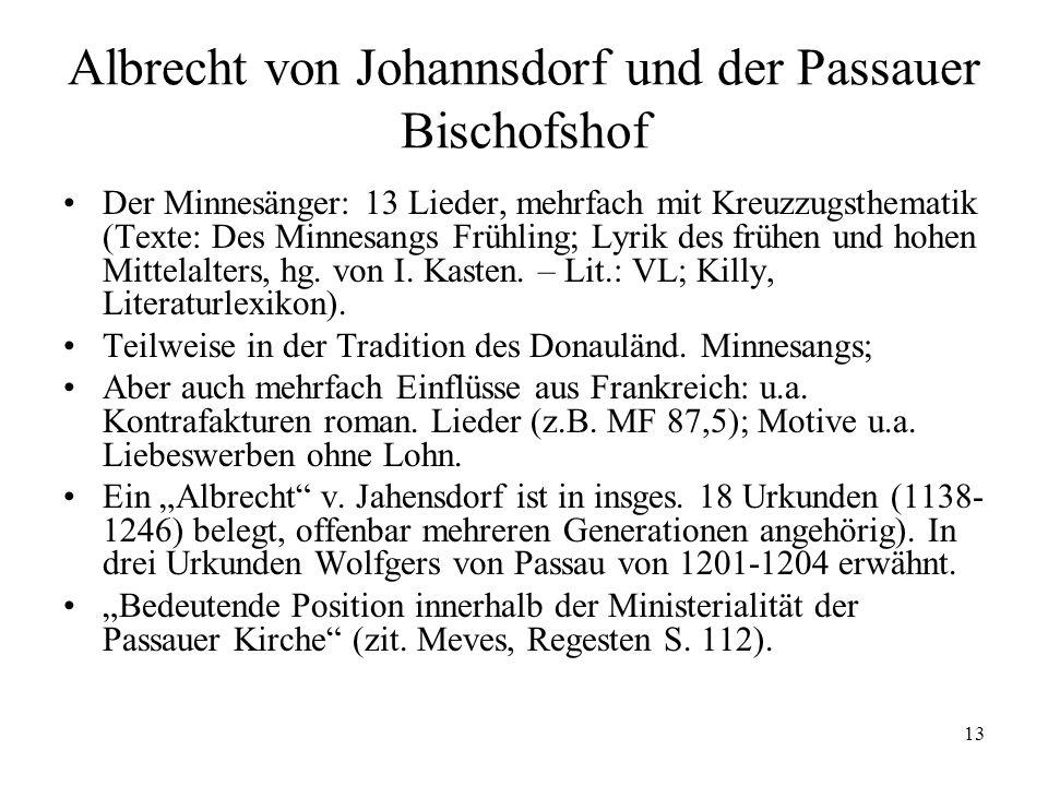 13 Albrecht von Johannsdorf und der Passauer Bischofshof Der Minnesänger: 13 Lieder, mehrfach mit Kreuzzugsthematik (Texte: Des Minnesangs Frühling; L