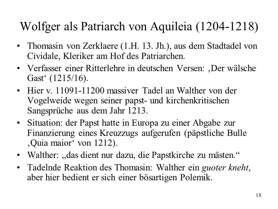 18 Wolfger als Patriarch von Aquileia (1204-1218) Thomasin von Zerklaere (1.H. 13. Jh.), aus dem Stadtadel von Cividale, Kleriker am Hof des Patriarch