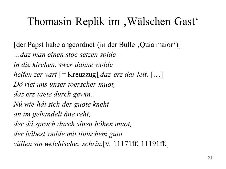 21 Thomasin Replik im Wälschen Gast [der Papst habe angeordnet (in der Bulle Quia maior)] …daz man einen stoc setzen solde in die kirchen, swer danne