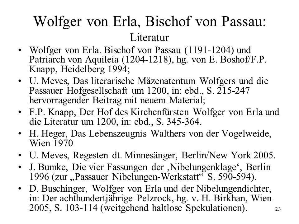 23 Wolfger von Erla, Bischof von Passau: Literatur Wolfger von Erla. Bischof von Passau (1191-1204) und Patriarch von Aquileia (1204-1218), hg. von E.