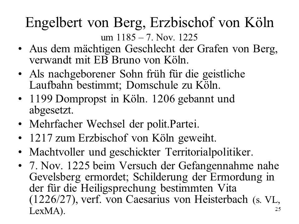 25 Engelbert von Berg, Erzbischof von Köln um 1185 – 7. Nov. 1225 Aus dem mächtigen Geschlecht der Grafen von Berg, verwandt mit EB Bruno von Köln. Al