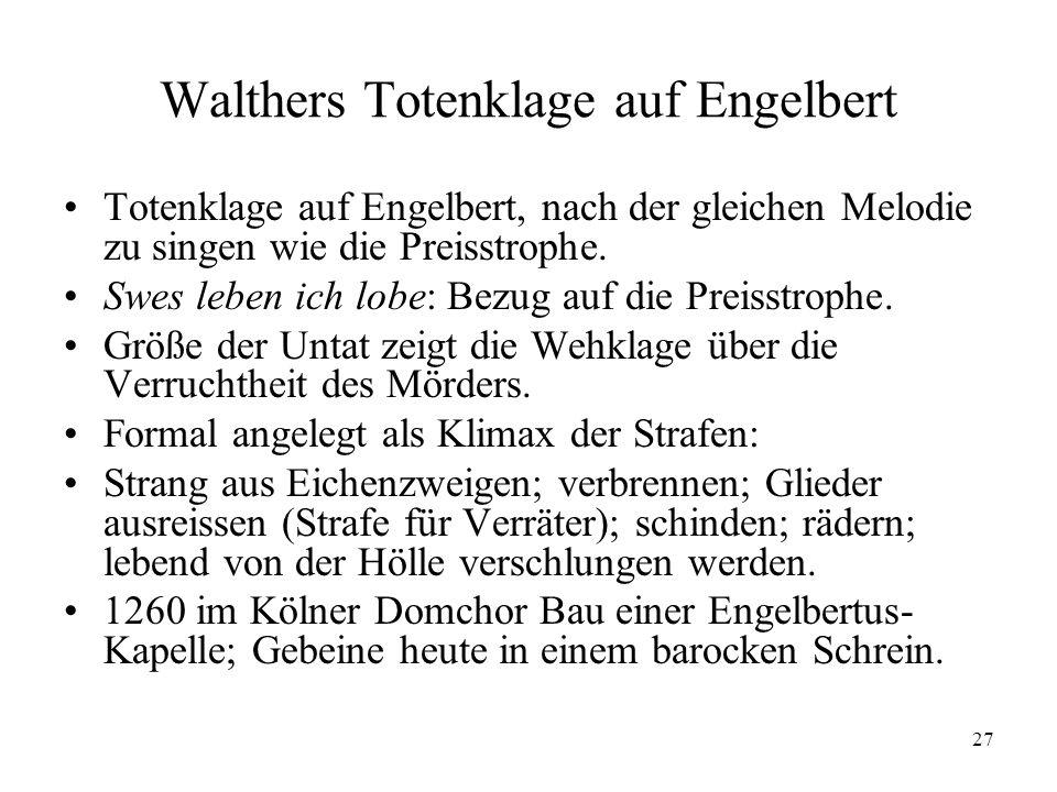 27 Walthers Totenklage auf Engelbert Totenklage auf Engelbert, nach der gleichen Melodie zu singen wie die Preisstrophe. Swes leben ich lobe: Bezug au