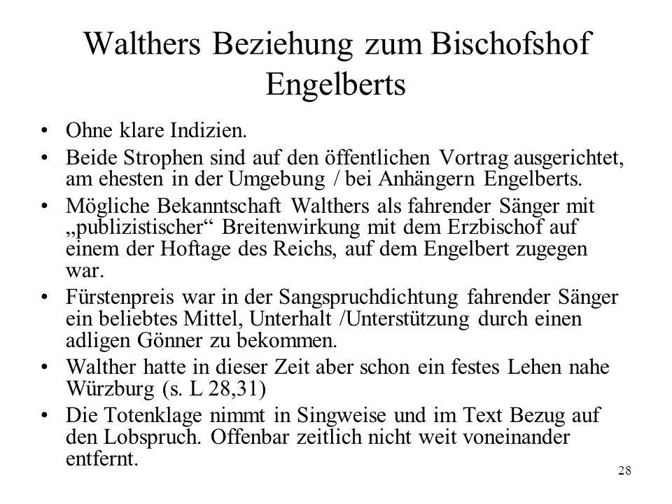28 Walthers Beziehung zum Bischofshof Engelberts Ohne klare Indizien. Beide Strophen sind auf den öffentlichen Vortrag ausgerichtet, am ehesten in der