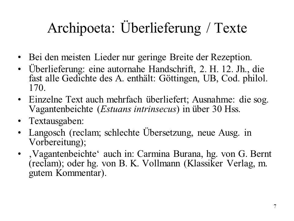 7 Archipoeta: Überlieferung / Texte Bei den meisten Lieder nur geringe Breite der Rezeption. Überlieferung: eine autornahe Handschrift, 2. H. 12. Jh.,