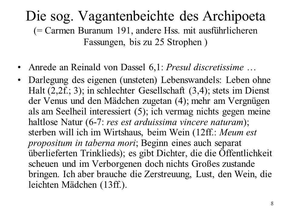 8 Die sog. Vagantenbeichte des Archipoeta (= Carmen Buranum 191, andere Hss. mit ausführlicheren Fassungen, bis zu 25 Strophen ) Anrede an Reinald von