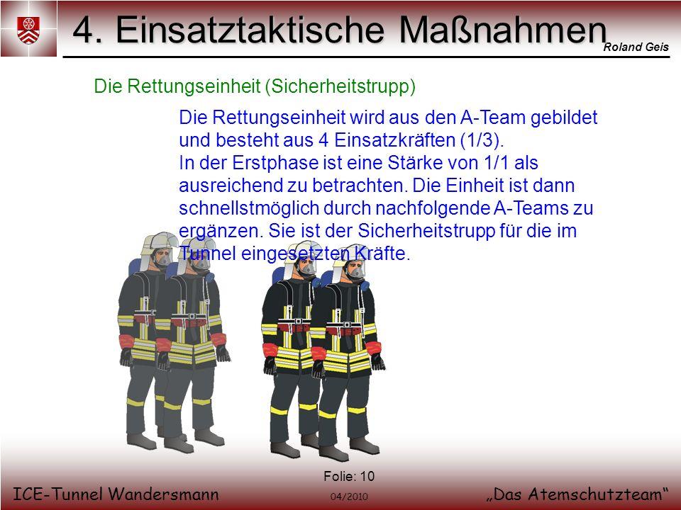 Roland Geis ICE-Tunnel WandersmannDas Atemschutzteam 04/2010 Folie: 10 4. Einsatztaktische Maßnahmen Die Rettungseinheit (Sicherheitstrupp) Die Rettun