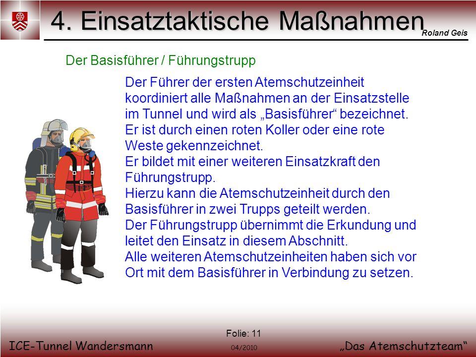 Roland Geis ICE-Tunnel WandersmannDas Atemschutzteam 04/2010 Folie: 11 4. Einsatztaktische Maßnahmen Der Basisführer / Führungstrupp Der Führer der er