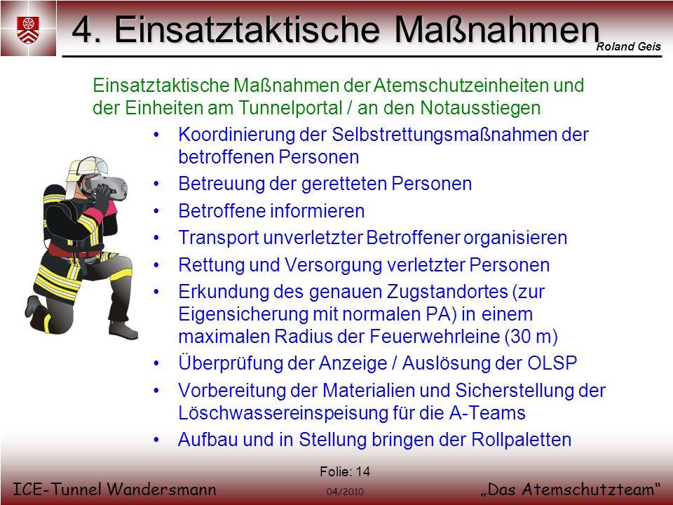 Roland Geis ICE-Tunnel WandersmannDas Atemschutzteam 04/2010 Folie: 14 4. Einsatztaktische Maßnahmen Einsatztaktische Maßnahmen der Atemschutzeinheite