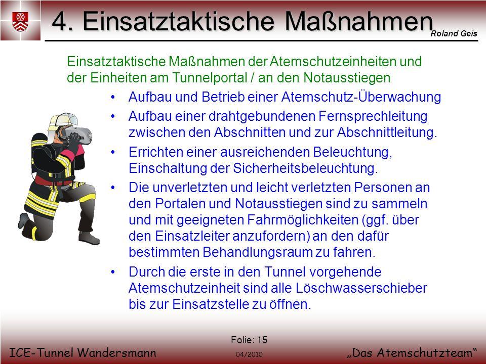 Roland Geis ICE-Tunnel WandersmannDas Atemschutzteam 04/2010 Folie: 15 4. Einsatztaktische Maßnahmen Einsatztaktische Maßnahmen der Atemschutzeinheite