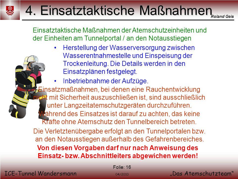 Roland Geis ICE-Tunnel WandersmannDas Atemschutzteam 04/2010 Folie: 16 4. Einsatztaktische Maßnahmen Einsatztaktische Maßnahmen der Atemschutzeinheite