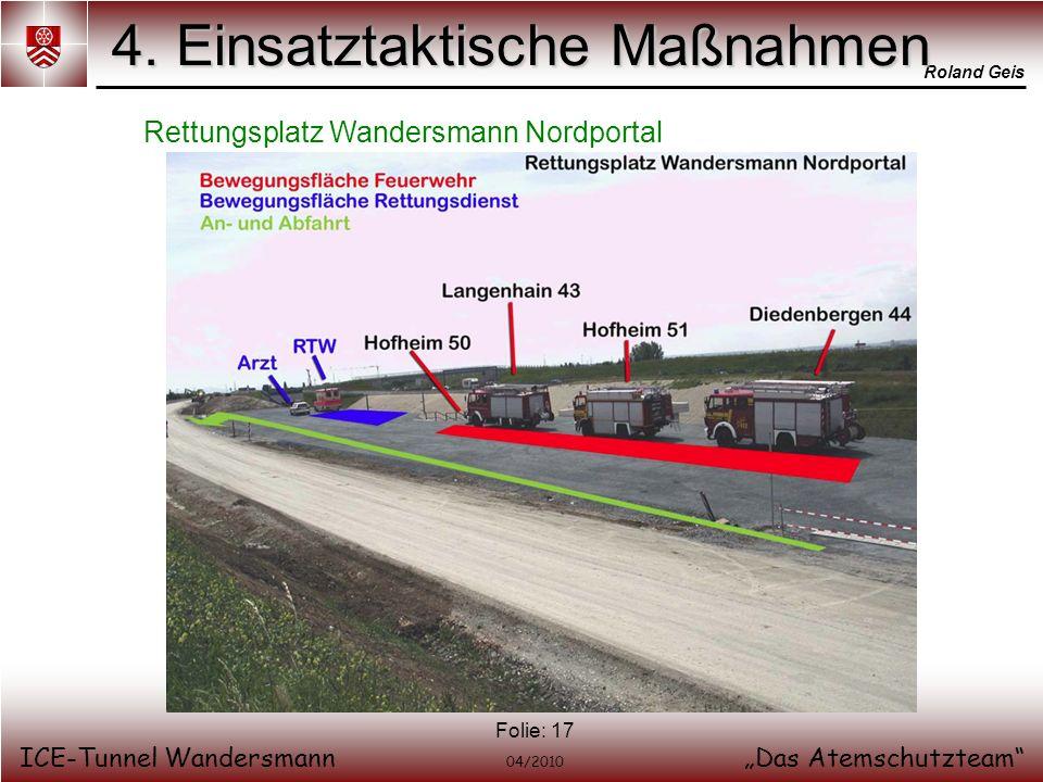 Roland Geis ICE-Tunnel WandersmannDas Atemschutzteam 04/2010 Folie: 17 4. Einsatztaktische Maßnahmen Rettungsplatz Wandersmann Nordportal