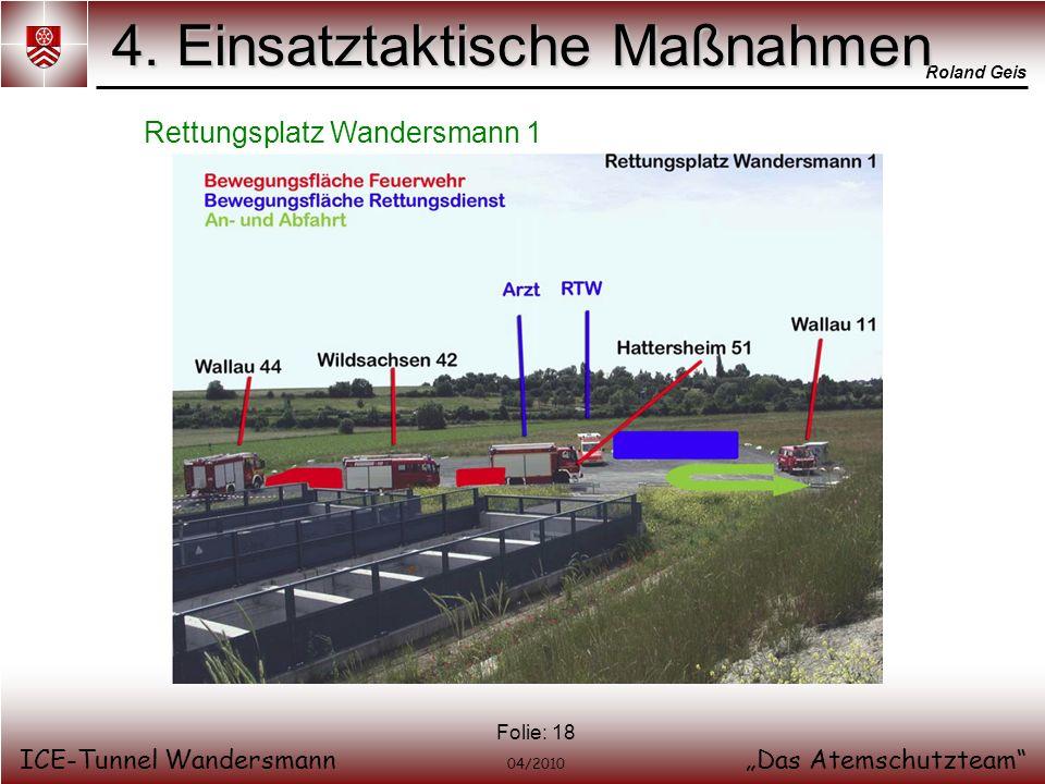 Roland Geis ICE-Tunnel WandersmannDas Atemschutzteam 04/2010 Folie: 18 4. Einsatztaktische Maßnahmen Rettungsplatz Wandersmann 1