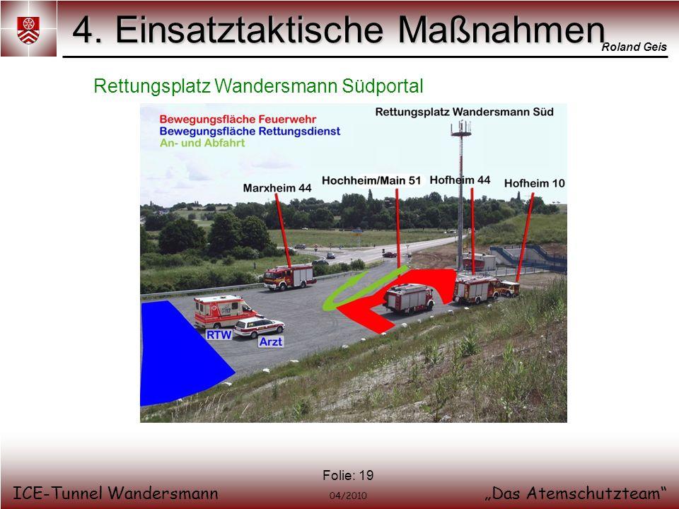 Roland Geis ICE-Tunnel WandersmannDas Atemschutzteam 04/2010 Folie: 19 4. Einsatztaktische Maßnahmen Rettungsplatz Wandersmann Südportal