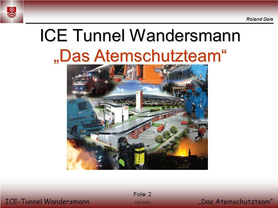 Roland Geis ICE-Tunnel WandersmannDas Atemschutzteam 04/2010 Folie: 2 ICE Tunnel Wandersmann Das Atemschutzteam