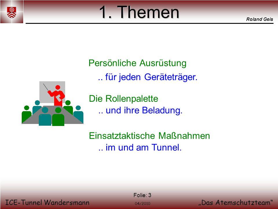 Roland Geis ICE-Tunnel WandersmannDas Atemschutzteam 04/2010 Folie: 3 1. Themen Persönliche Ausrüstung.. für jeden Geräteträger... im und am Tunnel. E
