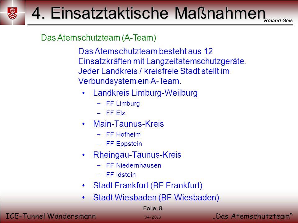 Roland Geis ICE-Tunnel WandersmannDas Atemschutzteam 04/2010 Folie: 8 4. Einsatztaktische Maßnahmen Das Atemschutzteam (A-Team) Das Atemschutzteam bes