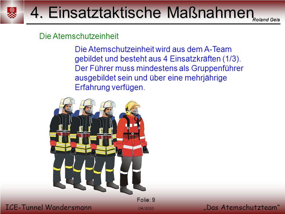Roland Geis ICE-Tunnel WandersmannDas Atemschutzteam 04/2010 Folie: 9 4. Einsatztaktische Maßnahmen Die Atemschutzeinheit Die Atemschutzeinheit wird a