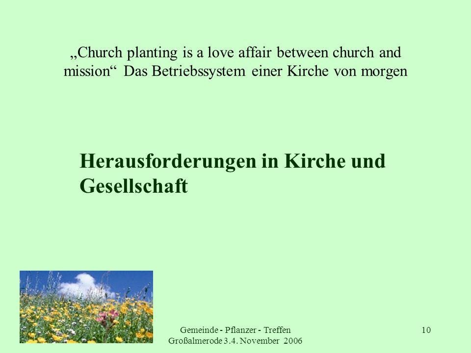 Gemeinde - Pflanzer - Treffen Großalmerode 3.4. November 2006 10 Church planting is a love affair between church and mission Das Betriebssystem einer