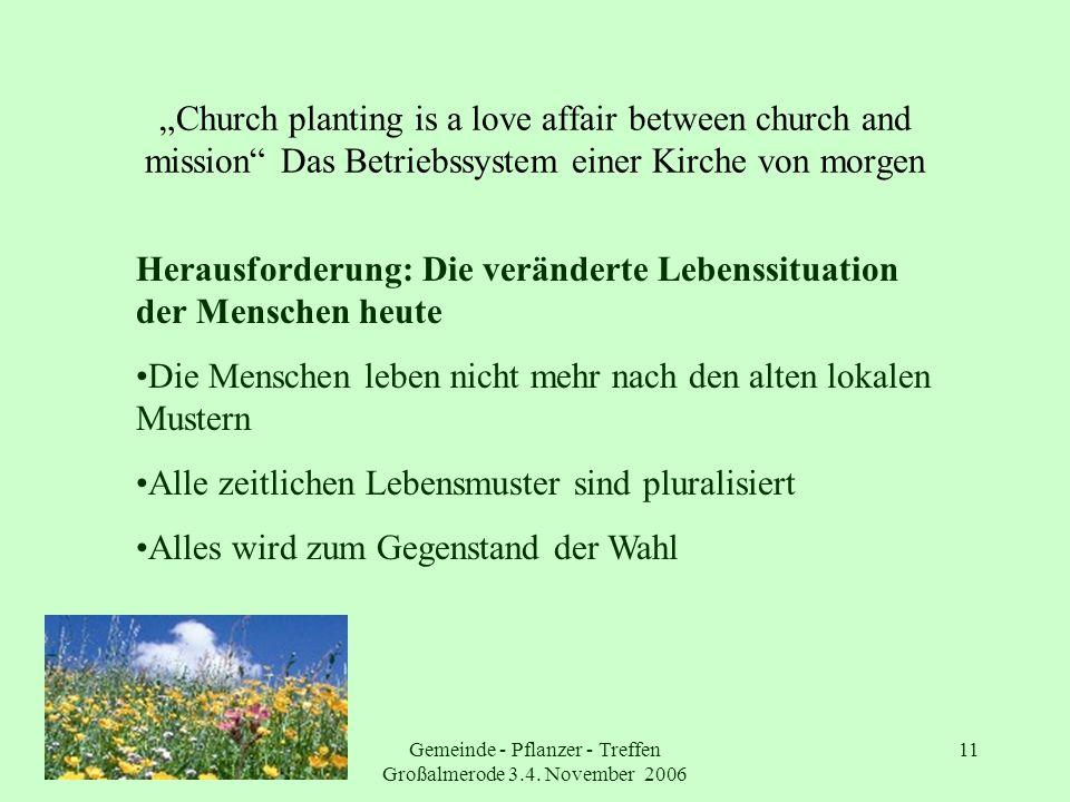 Gemeinde - Pflanzer - Treffen Großalmerode 3.4. November 2006 11 Church planting is a love affair between church and mission Das Betriebssystem einer