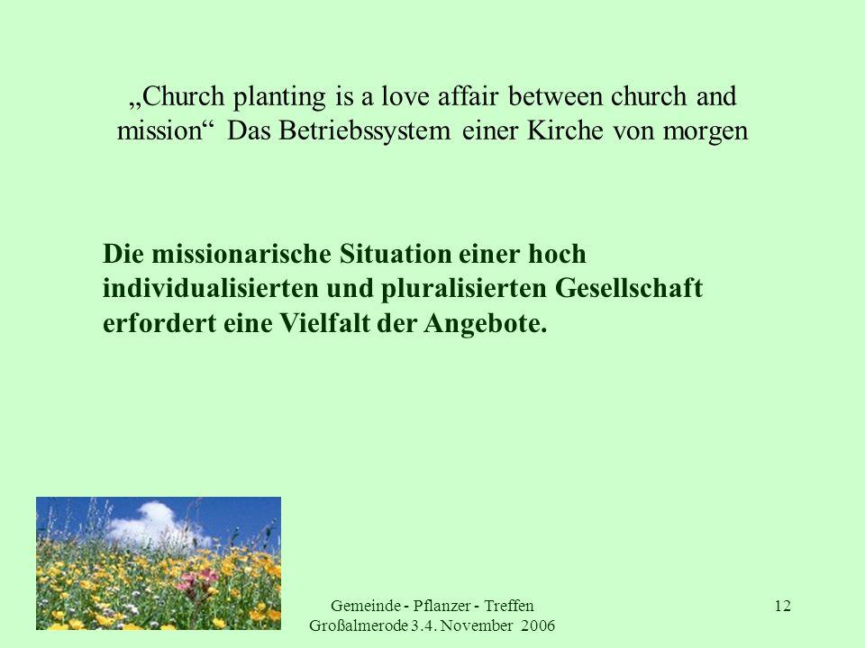 Gemeinde - Pflanzer - Treffen Großalmerode 3.4. November 2006 12 Church planting is a love affair between church and mission Das Betriebssystem einer
