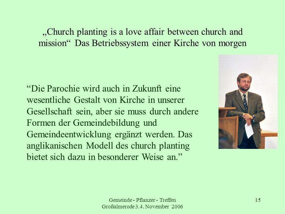 Gemeinde - Pflanzer - Treffen Großalmerode 3.4. November 2006 15 Church planting is a love affair between church and mission Das Betriebssystem einer