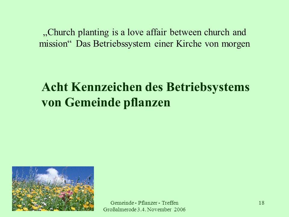 Gemeinde - Pflanzer - Treffen Großalmerode 3.4. November 2006 18 Church planting is a love affair between church and mission Das Betriebssystem einer