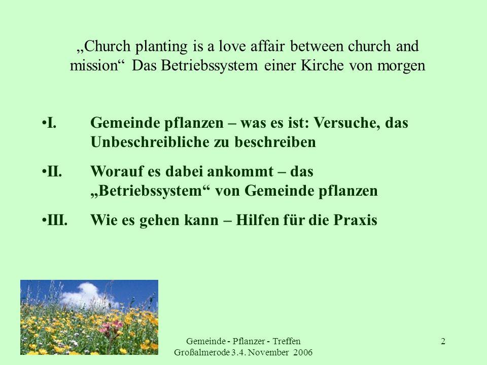 Gemeinde - Pflanzer - Treffen Großalmerode 3.4. November 2006 2 Church planting is a love affair between church and mission Das Betriebssystem einer K